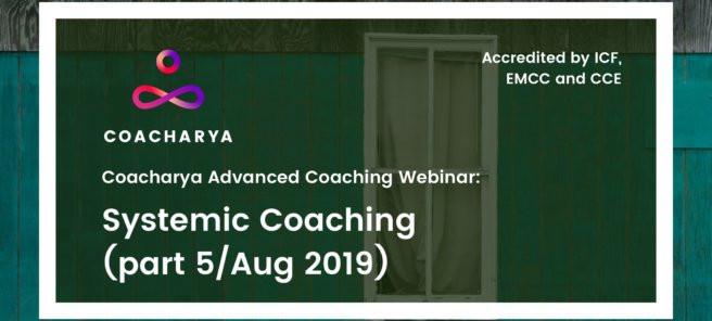 Coacharya Advanced Coaching Webinar: Systemic Coaching (Part 5)